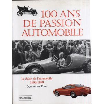 100 ans de passion automobile. Le salon de l'Automobile 1898-1998