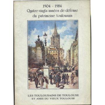 1904-1984 Quatre-vingts années de défense du patrimoine toulousain