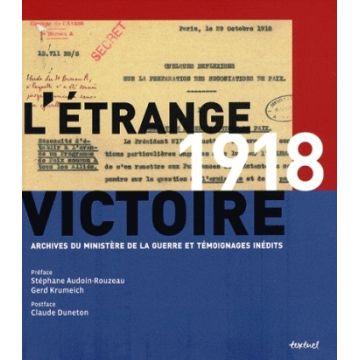 1918 l'étrange victoire archives du ministère de la guerre et témoignages