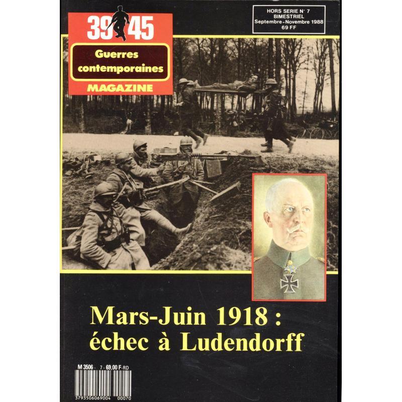 39-45 Magazine guerres contemporaines Hors serie n°7 1918 Echec à Ludendorff