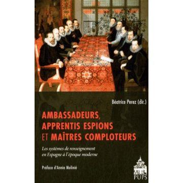 Ambassadeurs, apprentis espions et maîtres comploteurs