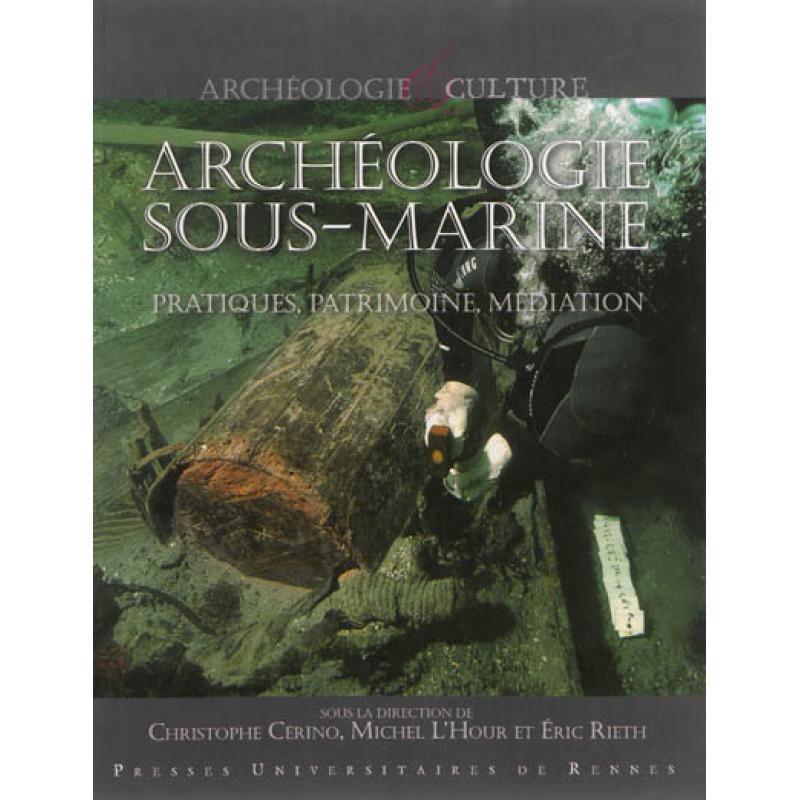 Archéologie sous-marine pratiques, patrimoine, médiation