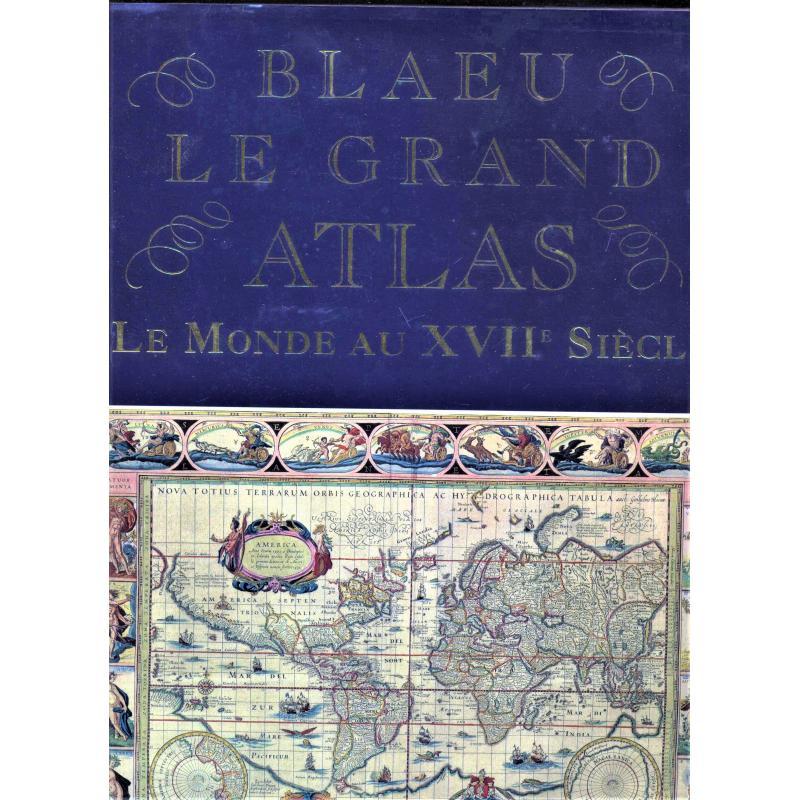 Blaeu. Le grand atlas. Le monde au XVIIe siecle.