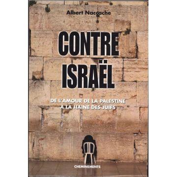 Contre Israel. De l'amour de la Palestine à la haine des juifs