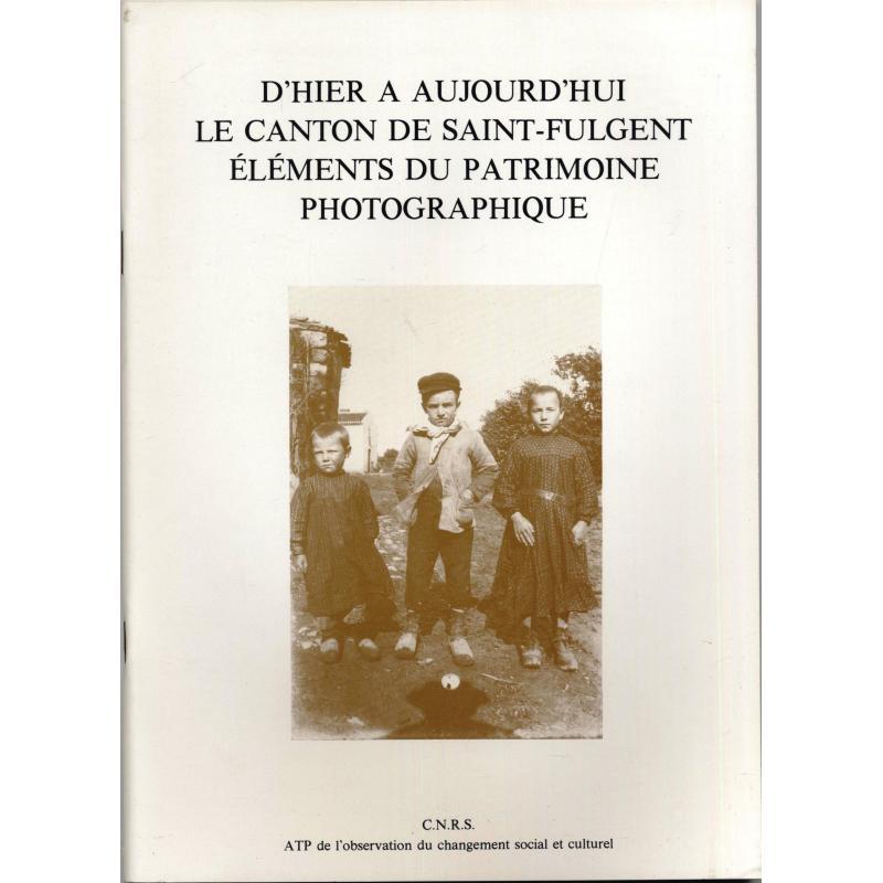 D'hier à aujourd'hui le canton de Saint-Fulgent éléments du patrimoine photograp