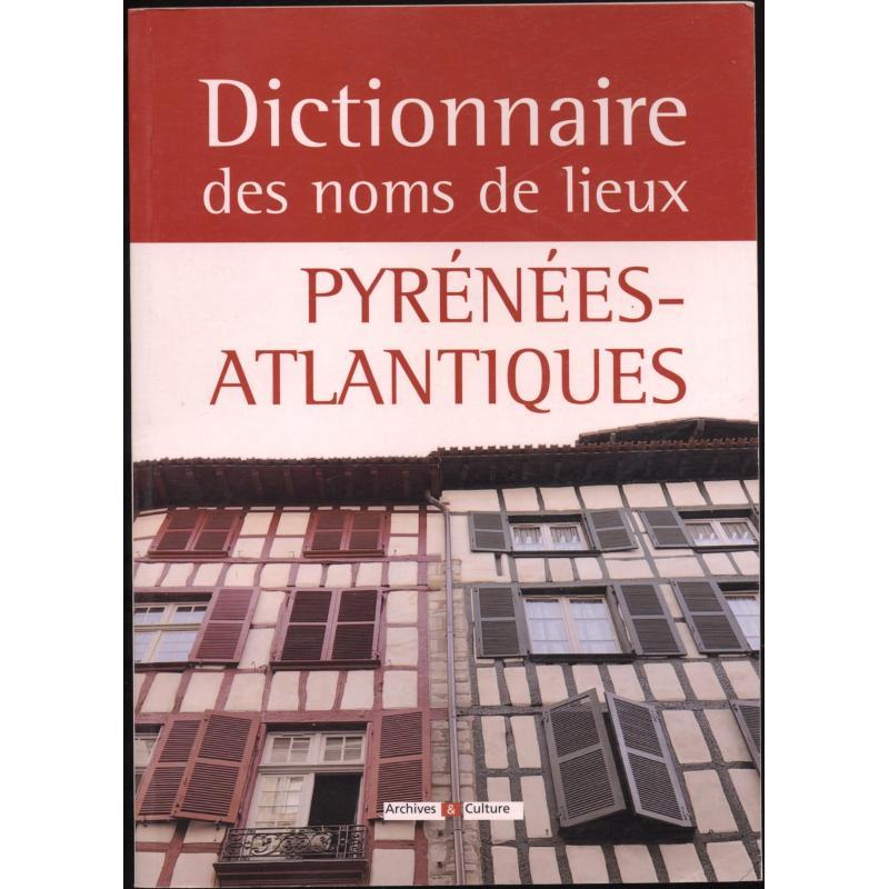 Dictionnaire des noms de lieux Pyrenees- Atlantiques
