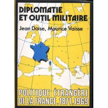 Diplomatie et outil militaire. Politique étrangère de la France. 1871 - 1969