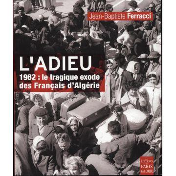 DISPONIBLE L'adieu 1962: le tragique exode des Français d'Algérie