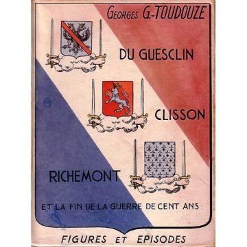 Du Guesclin Clisson Richemont et la fin de la guerre de cent ans