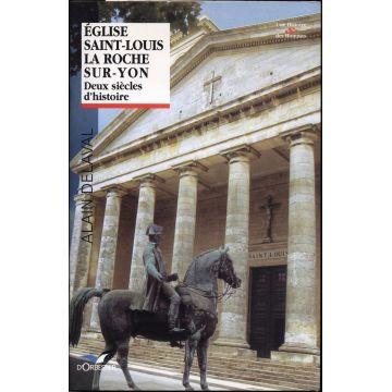Eglise Saint-Louis La Roche sur Yon deux siècles d'histoire