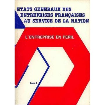 États généraux des entreprises françaises au service de la Nation - L'entreprise en péril - 2 tomes