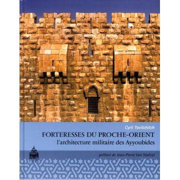 Forteresses du Proche-Orient L'architecture militaire des Ayyoubides