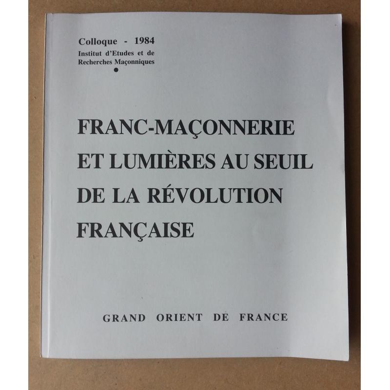 Franc Maconnerie et lumières au seuil de la revolution française colloque 1984