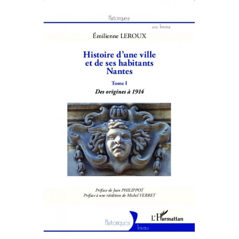 Histoire d'une ville et de ses habitants Nantes Tome 1 Des origines à 1914