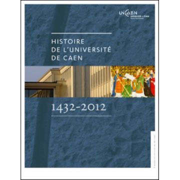 Histoire de l'Université de Caen 1432-2012