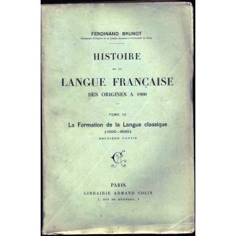 Histoire de la langue francaise des origines à 1900 tome 3 deuxieme partie