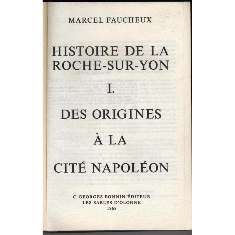 Histoire de La Roche sur Yon. Tome 1 des origines à  la place napoléon