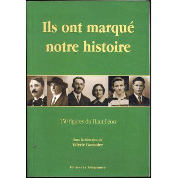Ils ont marqué notre histoire 150 figures du Haut-Léon