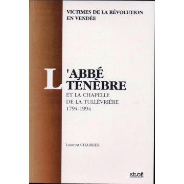 L'abbé Ténèbre et la chapelle de la Tullévrière 1794-1994
