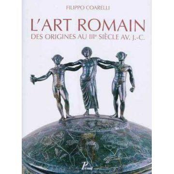 L'art romain. La culture artistique des origines au IIIe siecle av. J.C