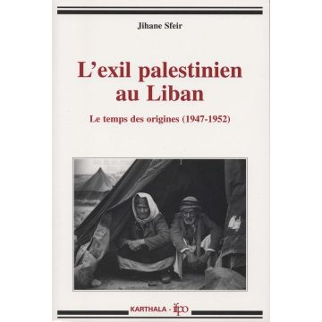 L'exil palestinien au Liban - Le temps des origines 1947-1952