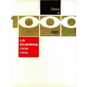 L'histoire en 1000 images la guerre 1939-1945