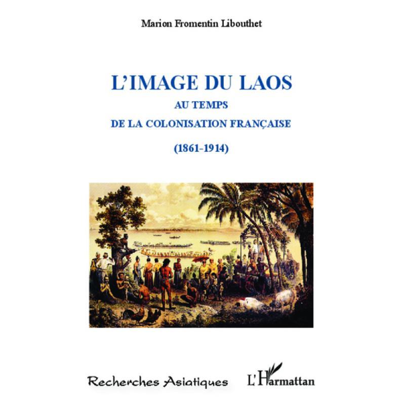 L'image du Laos au temps de la colonisation française (1861-1914)