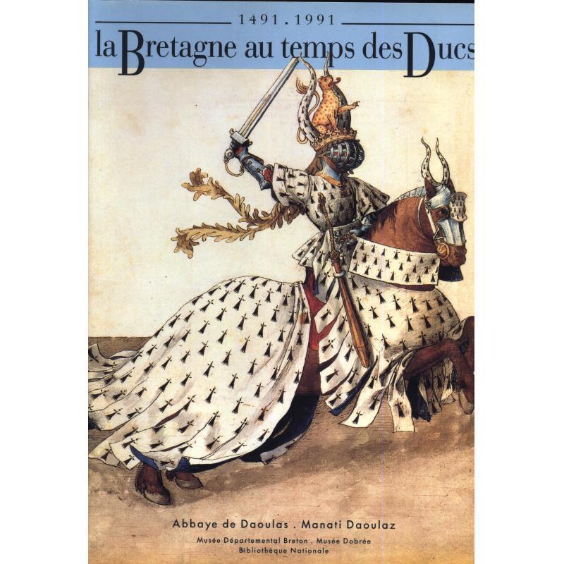 La Bretagne au temps des Ducs 1491-1991