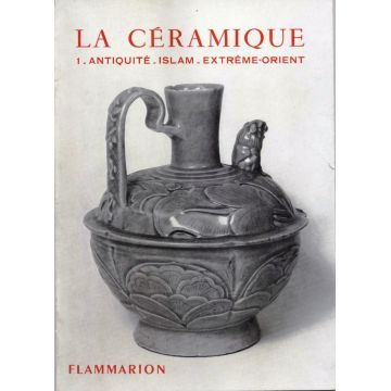 La céramique Tome 1 : Antiquité - Islam - Extrème-Orient
