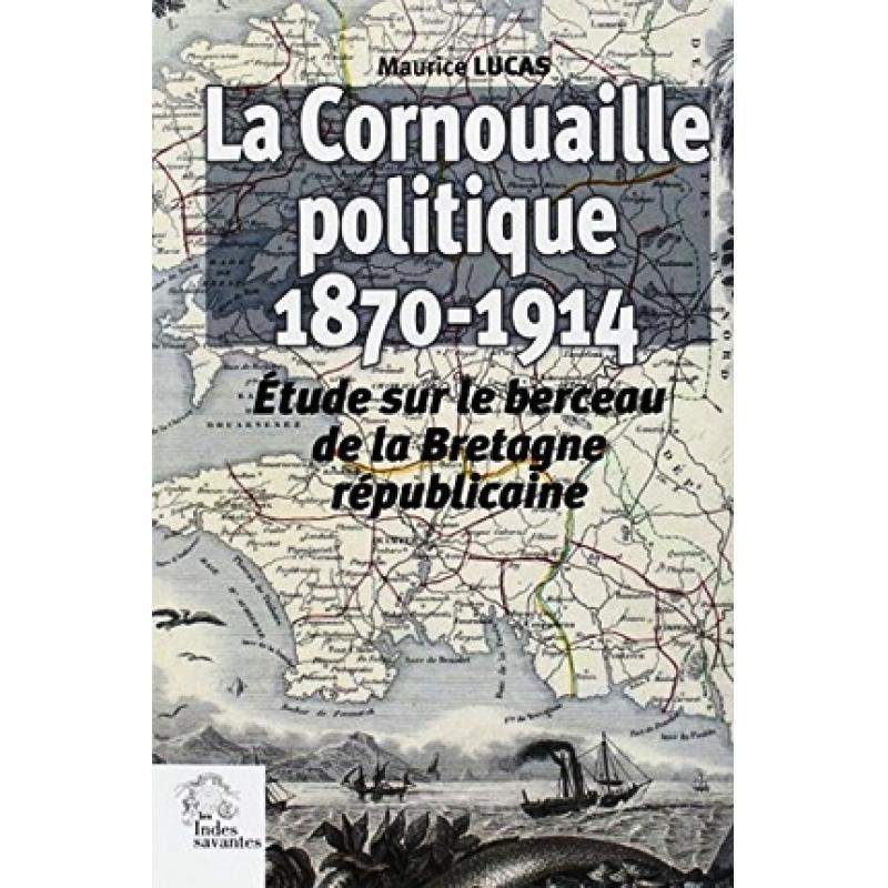 La Cornouaille politique (1870-1914) Etude sur le berceau de la Bretagne rép.
