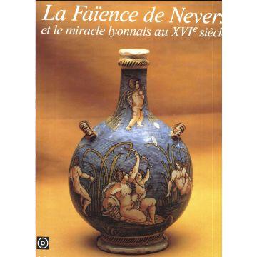 La faïence de Nevers et le miracle lyonnais au XVIè siècle