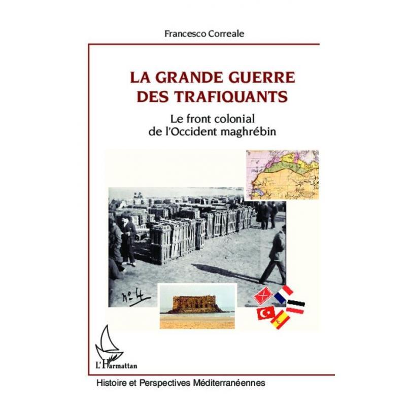 La Grande guerre des trafiquants le front colonial de l'Occident maghrébin