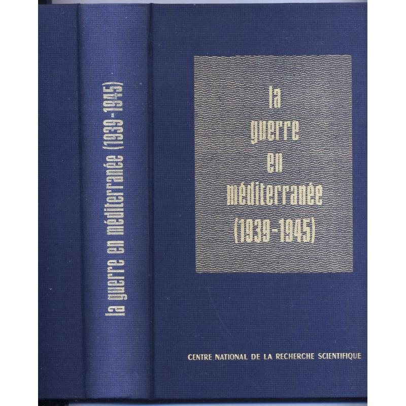La guerre en Méditerranée 1939-1945 actes du colloque international tenu à Paris