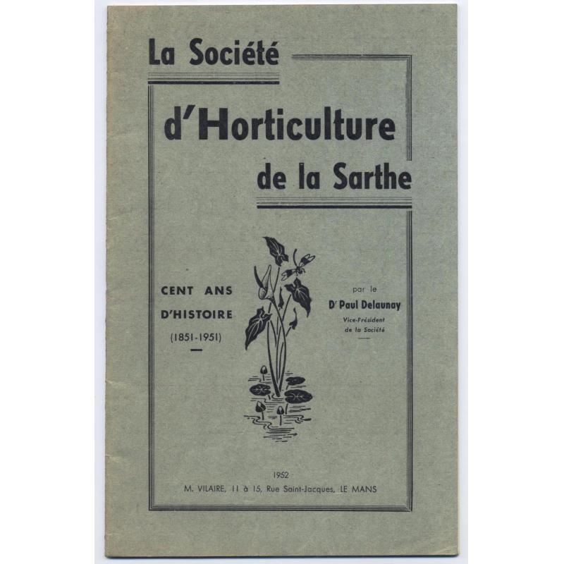 La Societe d'horticulture de la Sarthe 1851-1951 cent ans d'histoire