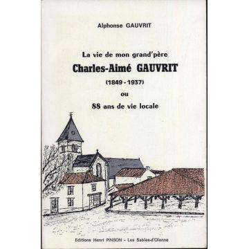 La vie de mon grand'père Charles Aimé Gauvrit (1849-1937) ou 88 ans de vie locale