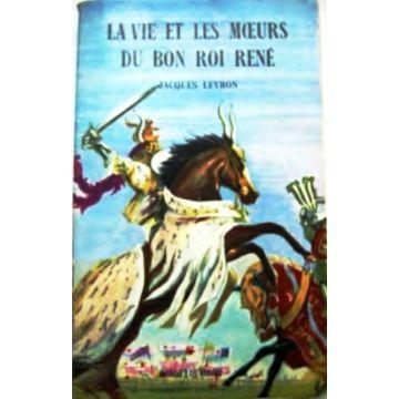 La vie et les moeurs du bon roi René