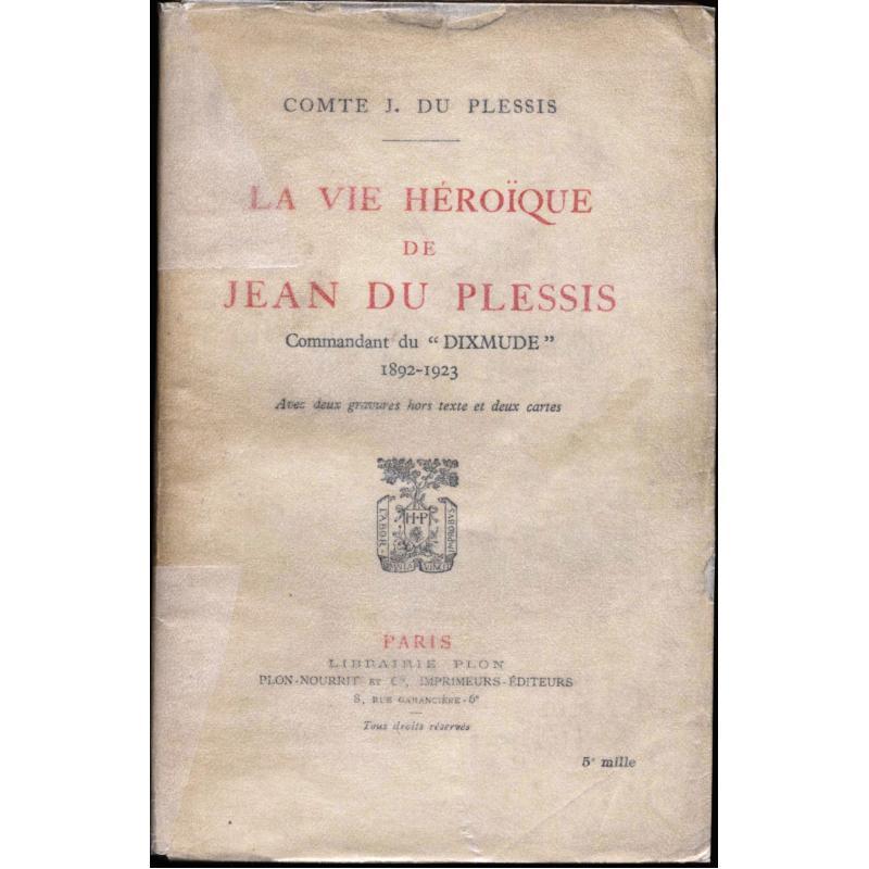 La vie héroïque de Jean du Plessis commandant du « Dixmude » 1892-1923