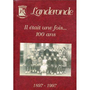 Landeronde Il était une fois.. 100 ans  1897-1997