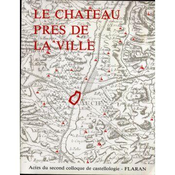 Le château  près de la ville, actes du second colloque de castellologie