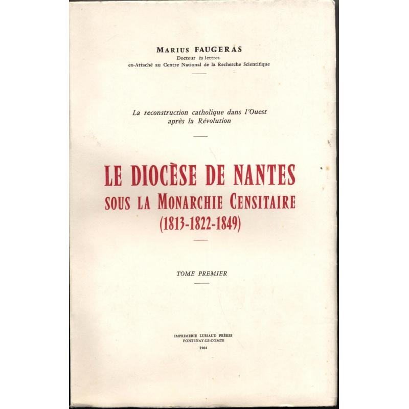 Le diocèse de Nantes sous la monarchie censitaire (1813-1822-1849) 2 tomes