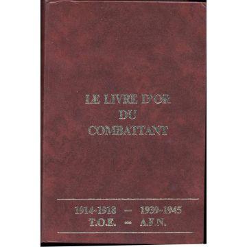 Le livre d'or du combattant 1914-1918 1939-1945 TOE AFN