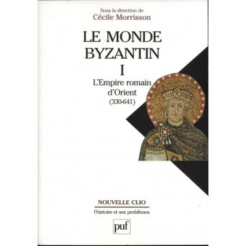 Le monde byzantin Tome 1 : L'Empire romain d'Orient (330-641)