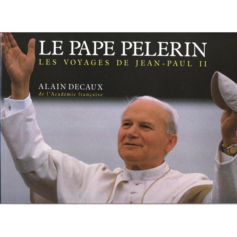 Le Pape Pélerin Les voyages de Jean-Paul II