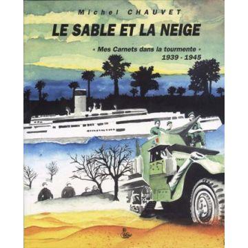 """Le sable et la neige """"mes carnets dans la tourmente"""" 1939-1945"""