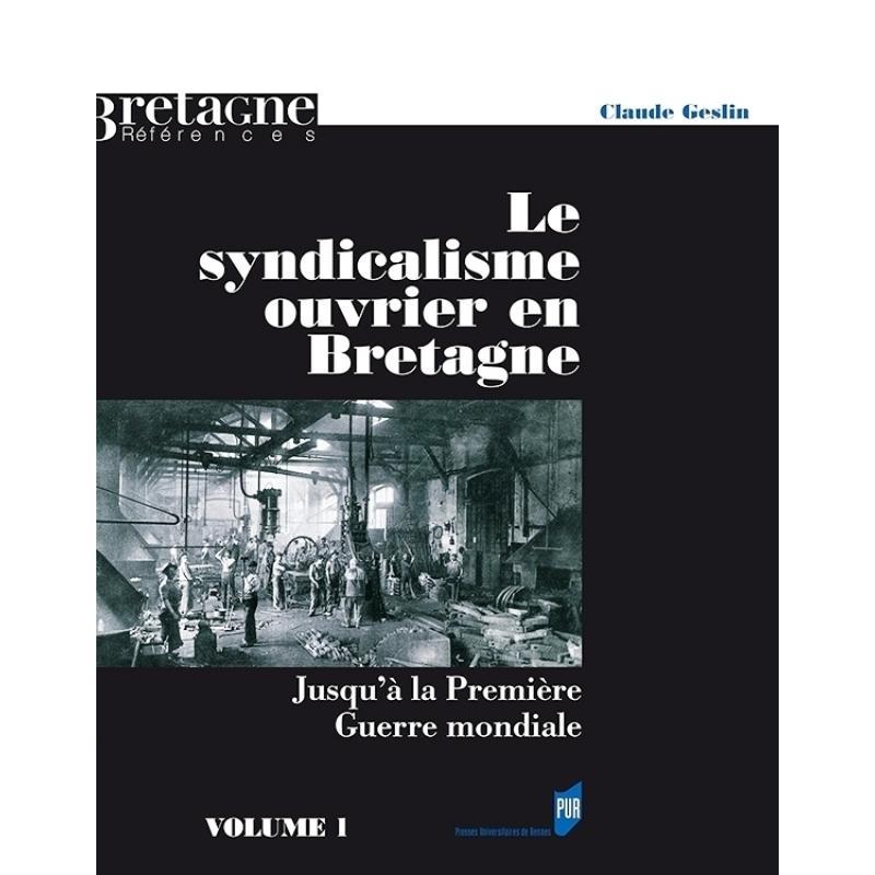 Le syndicalisme ouvrier en Bretagne 2 volumes