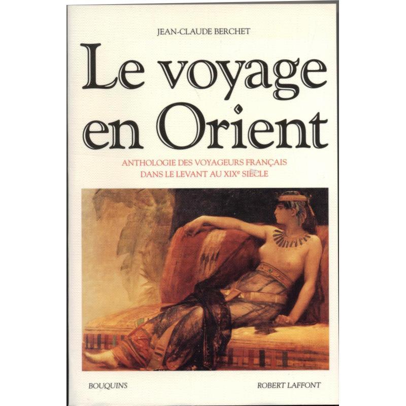 Le voyage en Orient Anthologie des voyageurs français dans le Levant au XIXè si