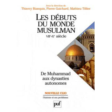 Les débuts du monde musulman, VIIe-Xe siècle de Muhammad aux dynasties autonomes