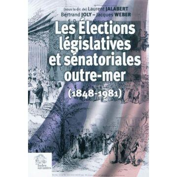 Les élections législatives et sénatoriales outre-mer, 1848-1981