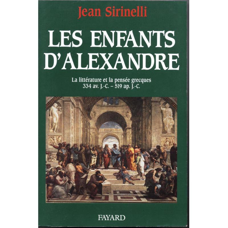 Les enfants d'Alexandre la littérature et la pensée grecques 334 av JC-519 ap.JC