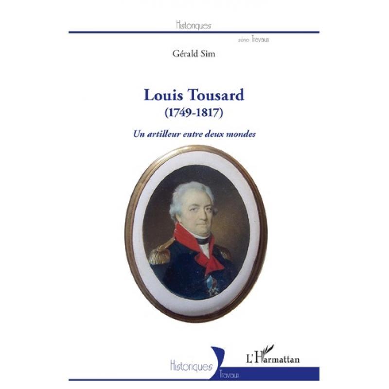 LOUIS TOUSARD (1749-1817) Un artilleur entre deux mondes